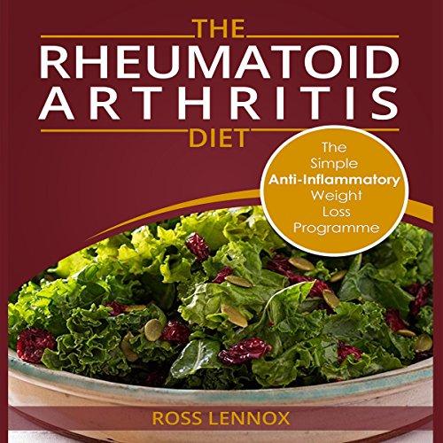 The Rheumatoid Arthritis Diet: Weight Loss Anti Inflammatory Recipe Book and Action Plan