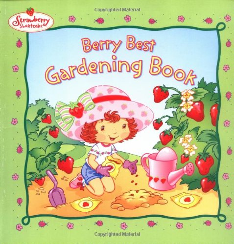 Berry Best Gardening Book (Strawberry Shortcake): Strawberry Shortcake: