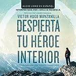Despierta tu Heroe Interior: 7 Pasos para una vida de Éxito y Significado [Awaken Your Inner Hero: 7 Steps to a Successful Life and Meaning] | Victor Hugo Manzanilla