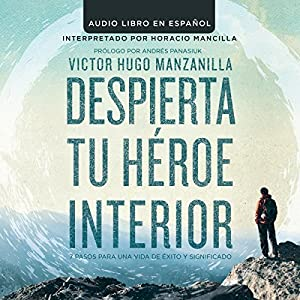 Despierta tu Heroe Interior: 7 Pasos para una vida de Éxito y Significado [Awaken Your Inner Hero: 7 Steps to a Successful Life and Meaning] Audiobook