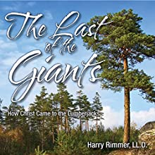 The Last of the Giants: How Christ Came to the Lumberjacks Audiobook by Harry Rimmer LL.D. Narrated by Lyle Blaker