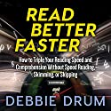 Read Better Faster: How to Triple Your Reading Speed and Comprehension Without Speed Reading, Skimming, or Skipping Audiobook by Debbie Drum Narrated by Dan Culhane