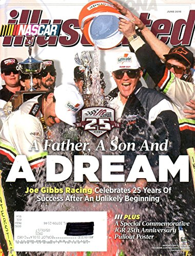 NASCAR Illustrated Magazine June 2016 Vol 35 No 06 A FATHER, A SON AND A DREAM: JOE GIBBS RACING CELEBRATES 25 YEARS OF SUCCESS AFTER AN UNLIKELY BEGINNING (Dream Car Dirt)
