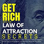 Get Rich with the Law of Attraction Secrets: Discover the Untold Weird Secrets Every Wealthy Person Uses to Attract Money and Manifest Whatever They Want    Stephens Hyang