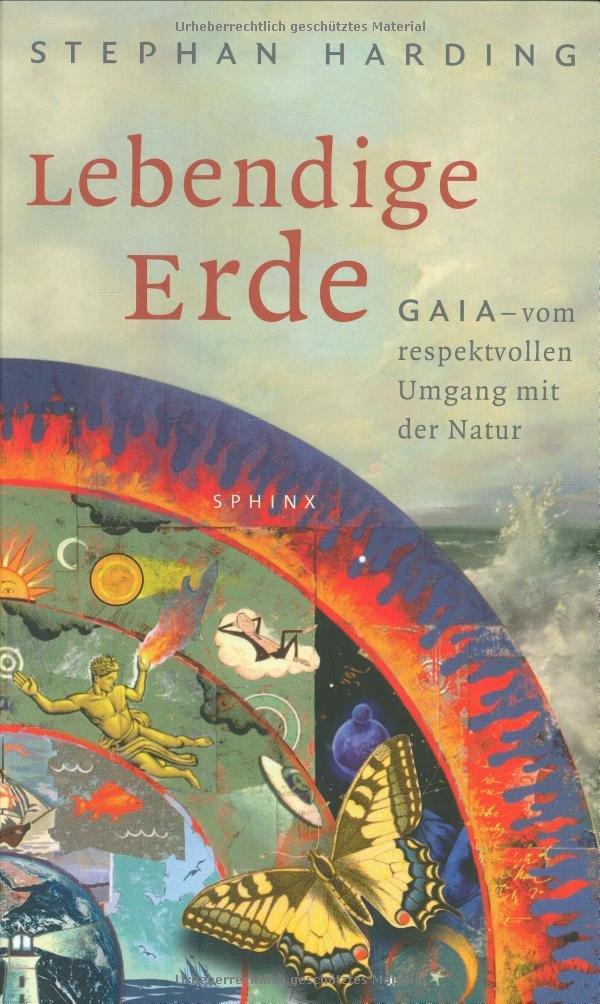 Lebendige Erde: Gaia - Vom respektvollen Umgang mit der Natur