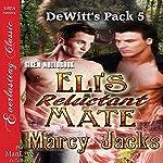 Eli's Reluctant Mate: DeWitt's Pack 5 | Marcy Jacks