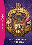 ever after high tome 2 la plus rebelle de toutes