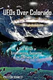 UFOs Over Colorado: A True History of Extraterrestrial Encounters in the Centennial State
