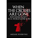 When the Crosses Are Gone: Restoring Sanity to a World Gone Mad