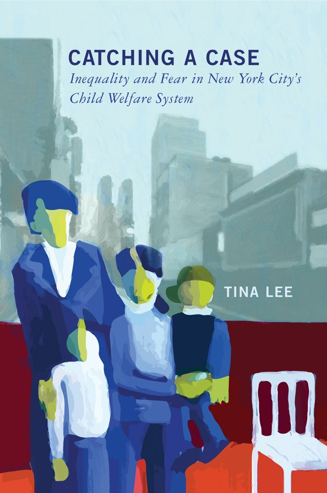 Catching a Case: Inequality and Fear in New York City's Child Welfare System ebook