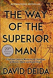 The Way of the Superior Man: A Spiritual Guide to Mastering the Challenges of Women, Work, and Sexual Desire (