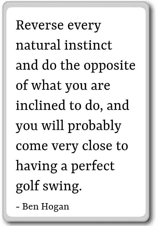 Reverse cada Natural Instinct y hacer la Opposit... - Ben Hogan ...