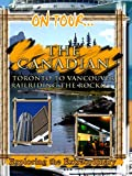 On Tour... The Canadian - Toronto To Vancouver Railriding The Rockies !