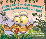 img - for There Was an Old Monkey Who Swallowed a Frog by Ward, Jennifer (March 1, 2010) Hardcover book / textbook / text book
