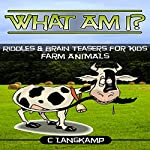 What Am I? Riddles and Brain Teasers for Kids: Farm Animals Edition | C Langkamp