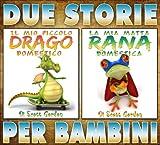 Due Storie per Bambini: Il Mio Piccolo Drago Domestico e La Mia Matta Rana Domestica (Italian Edition)