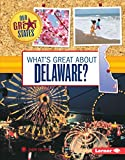 What's Great About Delaware? (Our Great States)