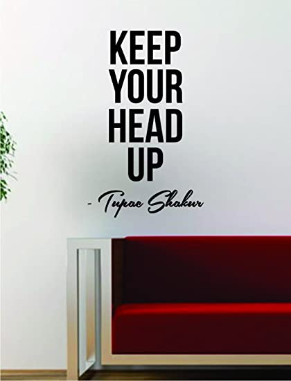 Amazoncom Tupac Keep Your Head Up Quote Decal Sticker Wall Room