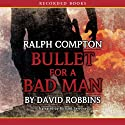 Bullet for a Bad Man: A Ralph Compton Novel Audiobook by David Robbins Narrated by Richard Ferrone