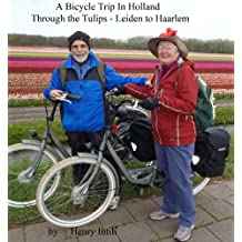 A Bicycle Trip in Holland Through the Tulip Fields, Leiden to haarlem