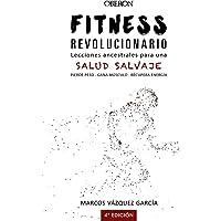 Fitness revolucionario. Lecciones ancestrales para una salud salvaje (Libros Singulares)