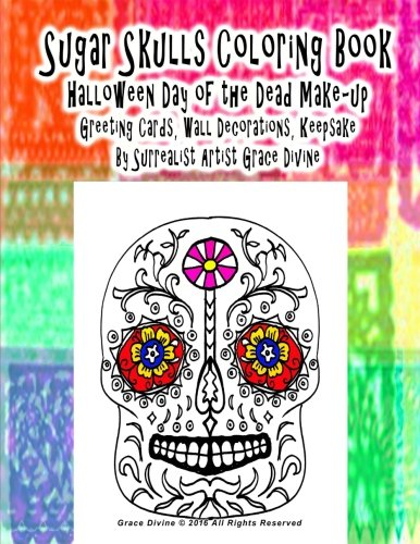 Sugar Skulls Coloring Book Halloween Day of the Dead Make-up Greeting Cards, Wall Decorations, Keepsake By Surrealist Artist Grace Divine