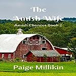 The Amish Wife: Amish Chances, Book 2 | Paige Millikin