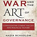 War and the Art of Governance: Consolidating Combat Success into Political Victory Audiobook by Nadia Schadlow Narrated by Robin Rowan