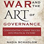 War and the Art of Governance: Consolidating Combat Success into Political Victory | Nadia Schadlow