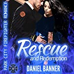 Rescue and Redemption: Park City Firefighter Romance | Daniel Banner