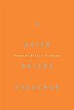 A quien quiera escuchar, propuesta de Laura Rodríguez (Spanish Edition)