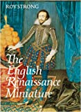 The English Renaissance Miniature, Roy Strong, 0500233705