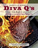 Diva Q s Barbecue: 195 Recipes for Cooking with Family, Friends & Fire