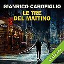 Le tre del mattino Hörbuch von Gianrico Carofiglio Gesprochen von: Gianrico Carofiglio