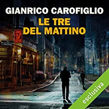 Le tre del mattino Audiobook by Gianrico Carofiglio Narrated by Gianrico Carofiglio