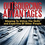 Outsourcing Advantages: Allowing to Utilize the Skills and Expertise of Other People | John Davis