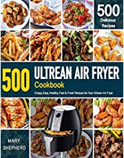 ULTREAN AIR FRYER COOKBOOK: 500 Crispy, Easy, Healthy, Fast & Fresh Recipes For Your Ultrean Air Fryer (Recipe Book)