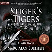 Stiger's Tigers: Chronicles of an Imperial Legionary Officer, Book 1   Marc Alan Edelheit