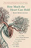 Books : How Much the Heart Can Hold: Seven Stories on Love