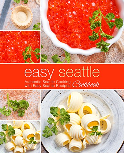 Easy Seattle Cookbook: Authentic Seattle Cooking with Easy Seattle Recipes by BookSumo Press