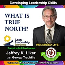 Developing Leadership Skills 35: What Is True North?: Module 4 Section 8 Audiobook by Jeffrey K. Liker Narrated by Jeffrey K. Liker, George Trachilis