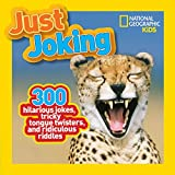 National Geographic Kids Just Joking: 300 Hilarious Jokes, Tricky Tongue Twisters, and Ridiculous...