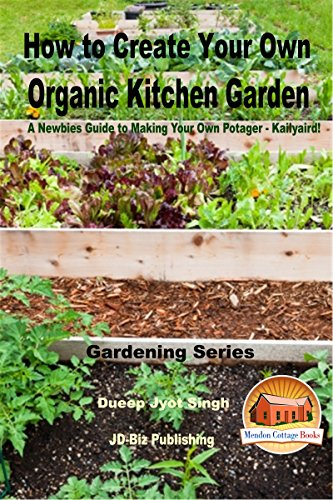 How To Create Your Own Organic Kitchen Garden A Newbie S Guide