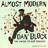 Almost Modern: The Swing to Bop Project by DAN BLOCK