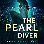 The Pearl Diver: Seven Worlds Saga, Volume 1 | S. Elliot Brandis