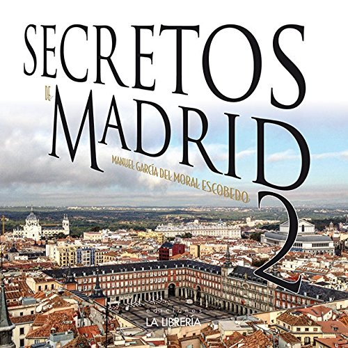 Secretos de Madrid 2: Amazon.es: García del Moral Escobedo, Manuel ...