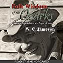 Folk Wisdom of the Ozarks: Sayings, Sage Advice, and Superstitions Audiobook by W. C. Jameson Narrated by Mike Norgaard