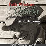 Folk Wisdom of the Ozarks: Sayings, Sage Advice, and Superstitions | W. C. Jameson