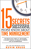 15 Secrets Successful People Know About Time Management: The Productivity Habits of 7 Billionaires, 13 Olympic Athletes…