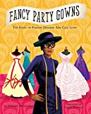 img - for Fancy Party Gowns: The Story of Fashion Designer Ann Cole Lowe book / textbook / text book